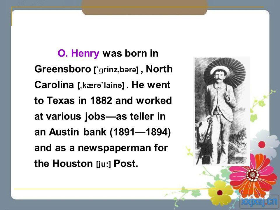 O. Henry was born in Greensboro [`ɡrinz,bərə] , North Carolina [,kærə`lainə] .